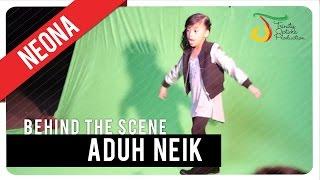 Neona - Aduh Neik | Behind The Scene