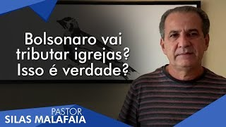 Baixar Pastor Silas Malafaia comenta: Bolsonaro vai tributar igrejas? Isso é verdade?