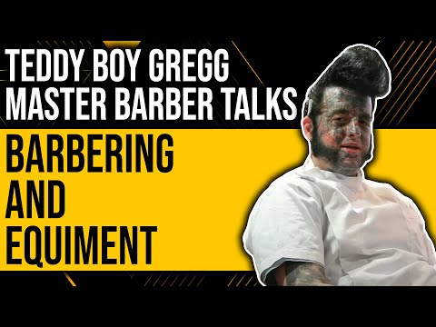 Teddy Boy Gregg Master Barber Talks: Barbering and Equiment