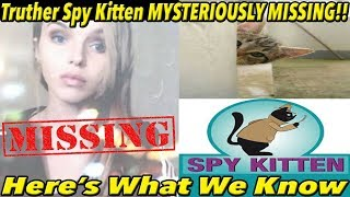 Truther Spy Kitten MYSTERIOUSLY MISSING!! (Here's What We Know)  | Fym NEWS ep6