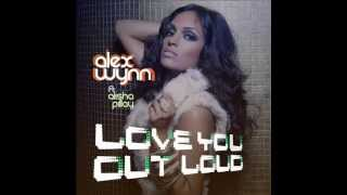 Love You Out Loud (LUOL) - Alex Wynn feat. Alisha Pillay