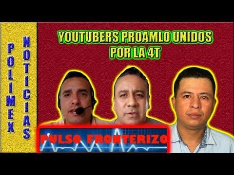 PULSO FRONTERIZO UNIENDO A YOUTUBERS DE IZQUIERDA PRO AMLO