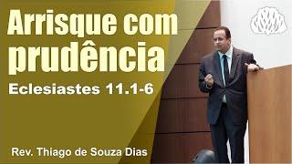 Eclesiastes 11.1-6 - Arrisque com prudência - Rev. Thiago de Souza Dias