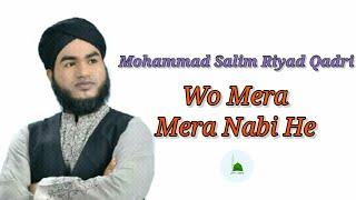 ও মেরা নবী হে || [ wo mere nabi he] || New Naat Mahafil || Mohammad Salim Riyad Haqqani
