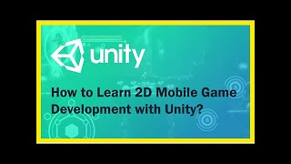 How to Learn 2D Mobile Game Development with Unity?