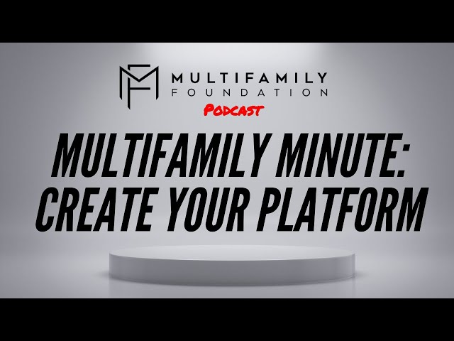 Multifamily Minute: Create your Platform