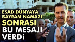 Esad Dünyaya Bu Mesajı Verdi