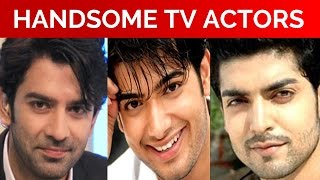 Top 10 Handsome TV Actors in India in 2017 | Cute Indian TV Actors