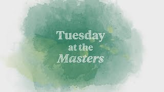 Welcome to Tuesday at the Masters