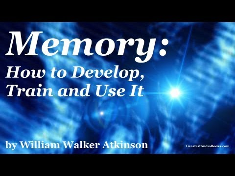 MEMORY: How to Develop, Train and Use It  by William Walker Atkinson-  FULL Audio Book