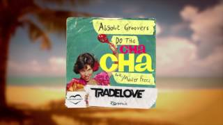 Absolut Groovers ft. Master Freez - Do The Cha Cha (Tradelove Remix)