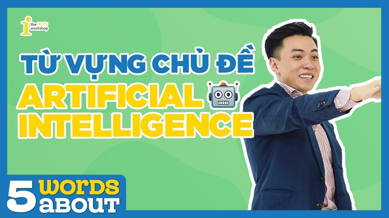 [5 Words About] Từ Vựng IELTS Đẳng Cấp Về Trí Tuệ Nhân Tạo (Artificial Intelligence)