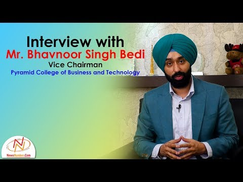 Interview with Mr. Bhavnoor Singh Bedi    Vice Chairman, Pyramid College of Business and Technology