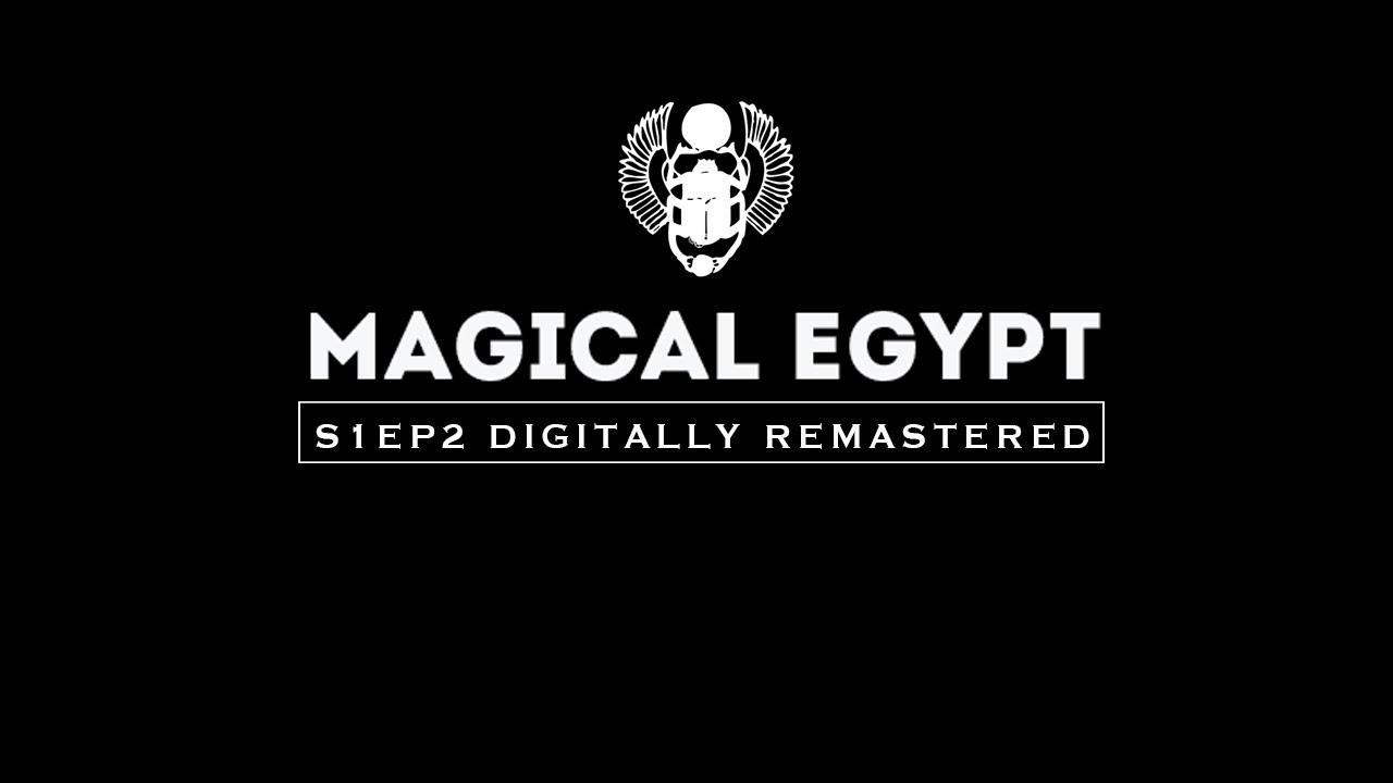 Magical Egypt 1 Episode 2 - The Old Kingdom and Older Kingdom Too!