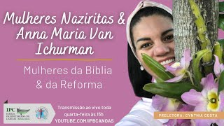MULHERES DA BÍBLIA E DA REFORMA - Mulheres Naziritas e Anna Maria Van Ichurman