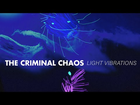 The Criminal Chaos - Light Vibrations (Lyric Video)