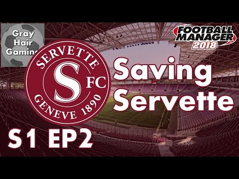 Let's Play FM18 - Saving Servette - EP2 - We Need To Finish Near Top of Table - FM18 Fallen Giant