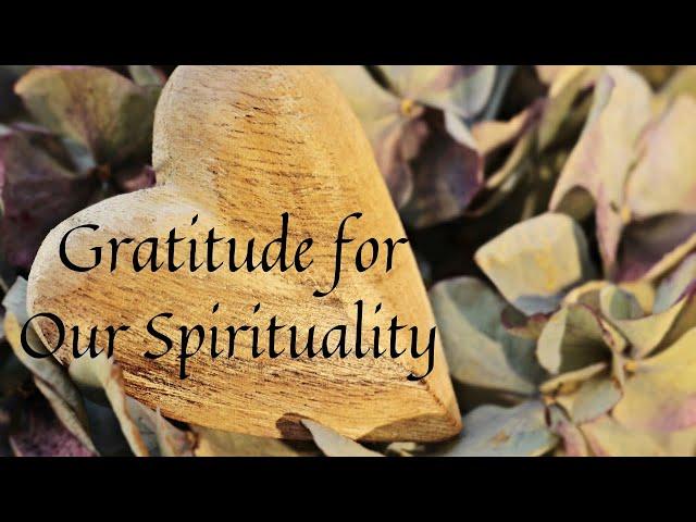 Gratitude for Our Spirituality
