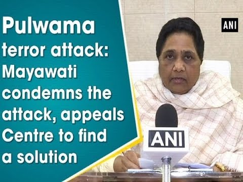 Pulwama terror attack: Mayawati condemns the attack, appeals Centre to find a solution