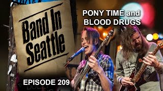 Pony Time and Blood Drugs - Episode 209 - Band In Seattle