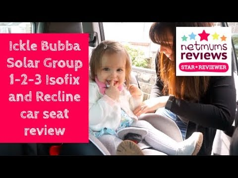 Ickle Bubba Solar Group 1-2-3 Isofix and recline car seat review