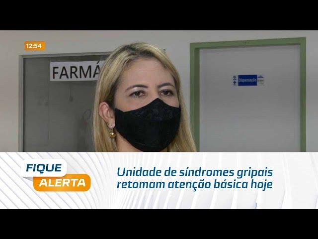 Unidade de síndromes gripais retomam atenção básica hoje