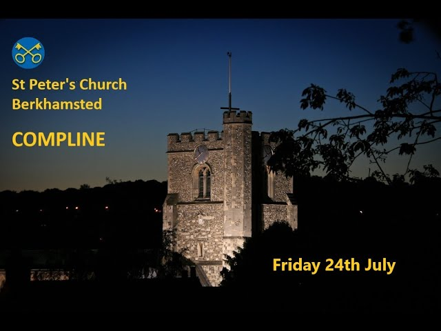 COMPLINE for the evening of Friday 24th July 2020