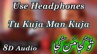 Tu Kuja Man Kuja || Shiraz Uppal & Rafaqat Ali Khan || 8D AUDIO Collection  || Use Headphones 🎧