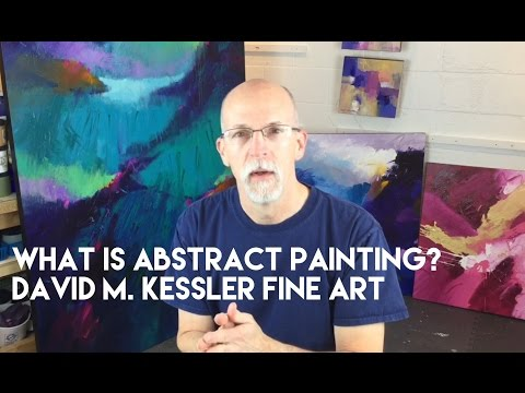 What is Abstract Painting? by David M. Kessler Fine Art