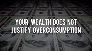 Part 3: Your Wealth Does Not Justify Overconsumption