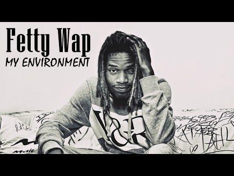 Fetty Wap - My Environment