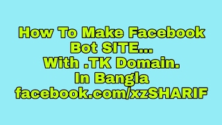 How To Make Facebook Bot Site 2017 With .TK Domain New Method In BANGLA