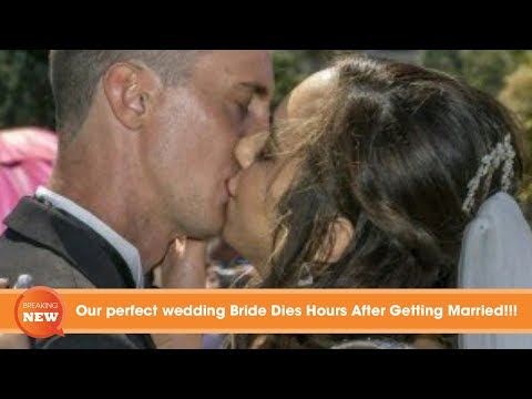 Our Perfect Wedding Bride Dies Hours After Getting Married!!!!
