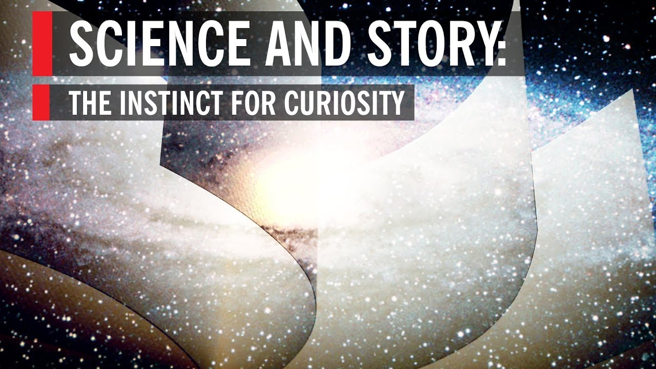 Science and Story: The Instinct for Curiosity