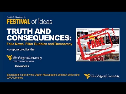 WVU Festival of Ideas: Truth and Consequences: Fake News, Filter Bubbles and Democracy