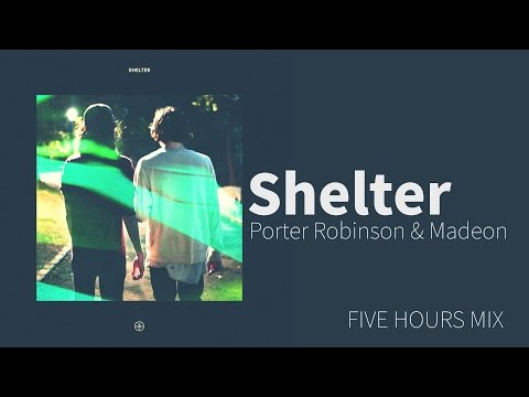 [Non-Stop] Porter Robinson & Madeon - Shelter (Five Hours Mix)