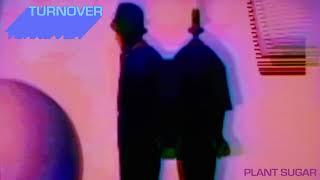 "Turnover - ""Plant Sugar"" ( Audio)"