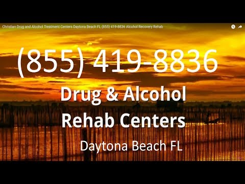 Christian Drug and Alcohol Treatment Centers Daytona Beach FL (855) 419-8836 Alcohol Recovery Rehab