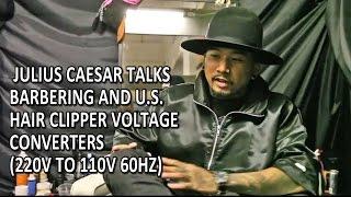 Julius Caesar talks barbering and U.S. hair clipper voltage converters (220v to 110v 60hz)