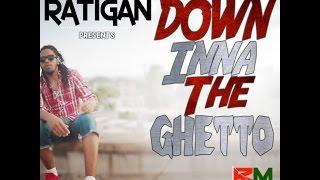 Ratigan - Down Inna The Ghetto - July 2014