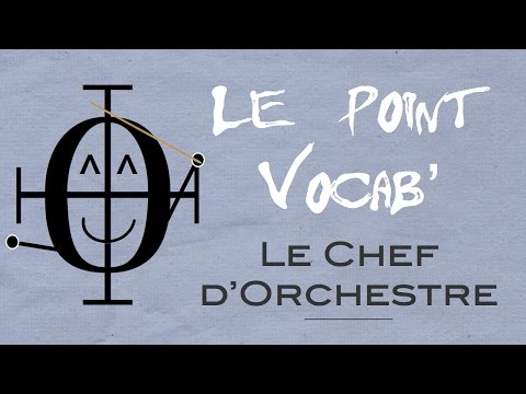 Le Point Vocab' 7 : LE CHEF D'ORCHESTRE