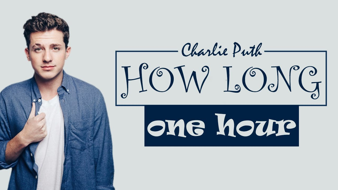 1 Hour How Long Charlie Puth