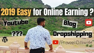 Earn Money Online easy in 2019 ? | More Competition ? | Youtube | Blogging | Praveen Dilliwala