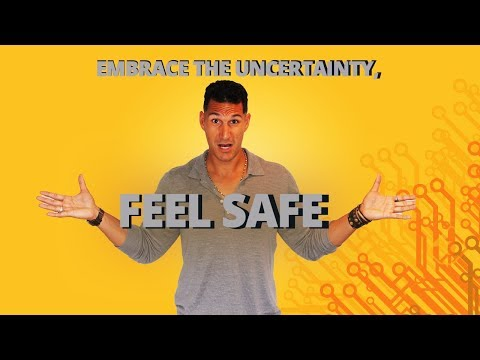 Embrace The Uncertainty, Feel Safe