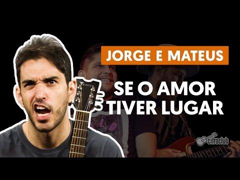 Se O Amor Tiver Lugar - Jorge e Mateus aula de violão simplificada