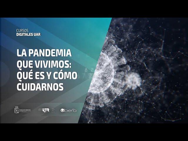 Curso La pandemia que vivimos: qué es y cómo cuidarnos | Semana 4