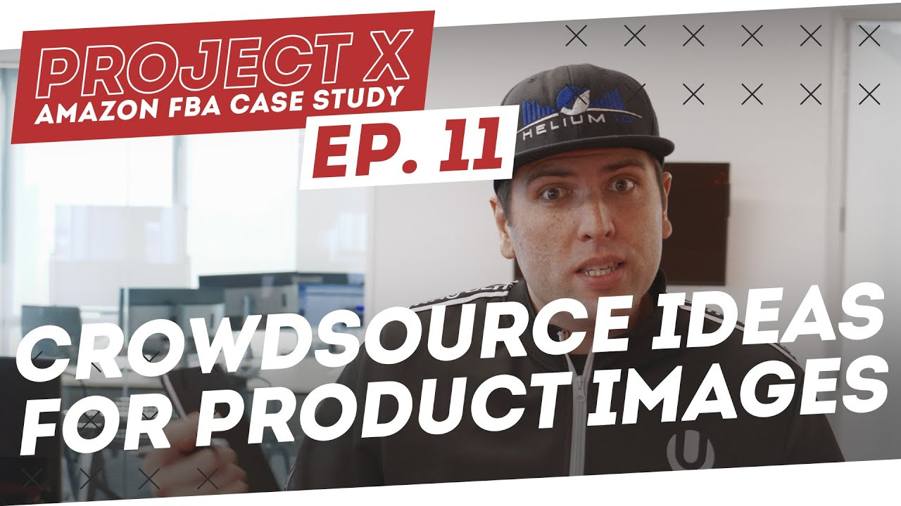 Amazon FBA Case Study | Crowdsource Ideas for Perfect Product Images -   Project X: Episode 11