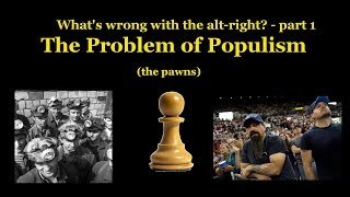 "What's Wrong with the Alt-right, part 1 - ""The Problem with Populism"""