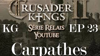 CKII - Série Spéciale - Carpathes - Episode 23