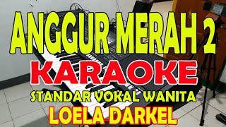 Download ANGGUR MERAH 2 [LOELA DARKEL] KARAOKE VOKAL WANITA D=DO